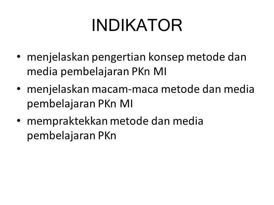 INDIKATOR menjelaskan pengertian konsep metode dan media pembelajaran PKn MI menjelaskan macam-maca metode dan media pembelajaran PKn MI mempraktekkan