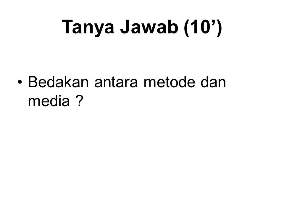 Tanya Jawab (10') Bedakan antara metode dan media ?