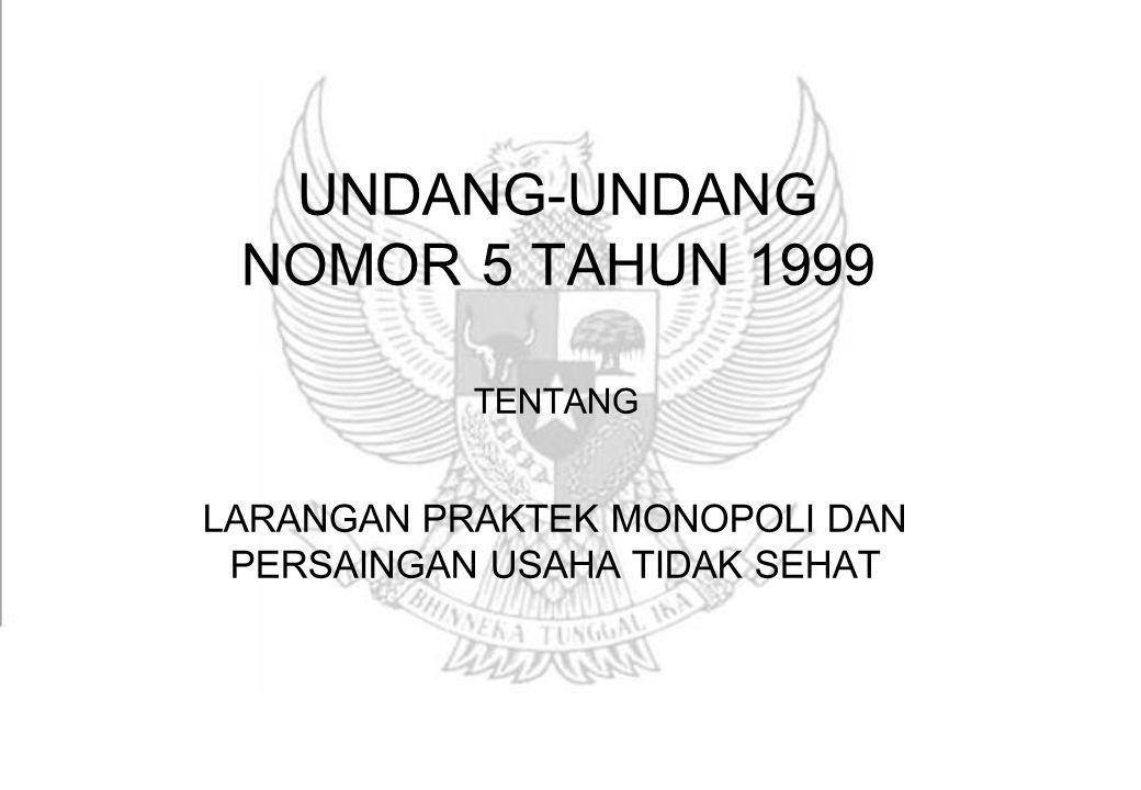 UNDANG-UNDANG NOMOR 5 TAHUN 1999 TENTANG LARANGAN PRAKTEK MONOPOLI DAN PERSAINGAN USAHA TIDAK SEHAT
