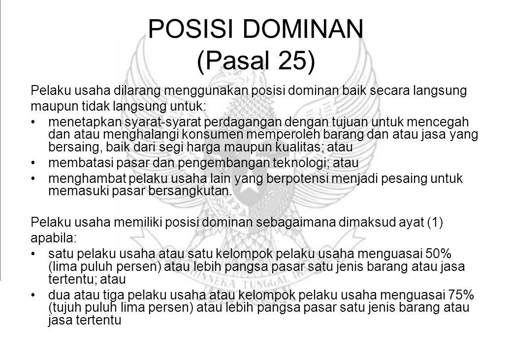 POSISI DOMINAN (Pasal 25) Pelaku usaha dilarang menggunakan posisi dominan baik secara langsung maupun tidak langsung untuk: menetapkan syarat-syarat