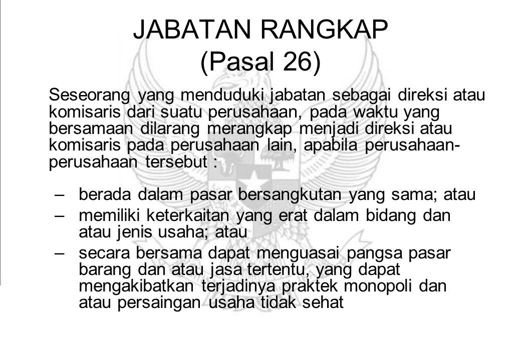 JABATAN RANGKAP (Pasal 26) Seseorang yang menduduki jabatan sebagai direksi atau komisaris dari suatu perusahaan, pada waktu yang bersamaan dilarang m