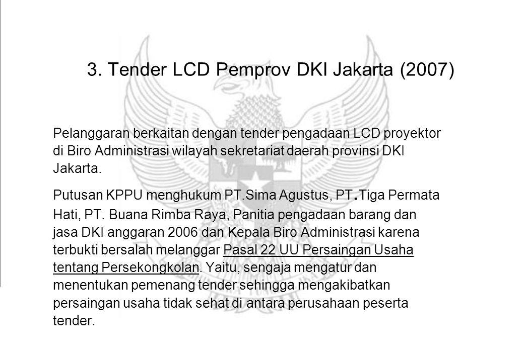 3. Tender LCD Pemprov DKI Jakarta (2007) Pelanggaran berkaitan dengan tender pengadaan LCD proyektor di Biro Administrasi wilayah sekretariat daerah p