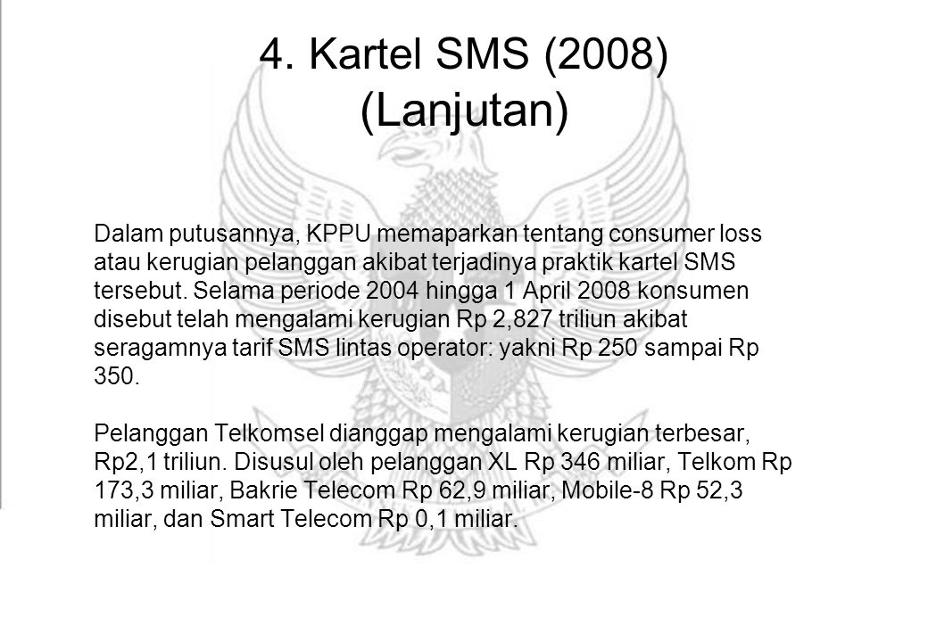4. Kartel SMS (2008) (Lanjutan) Dalam putusannya, KPPU memaparkan tentang consumer loss atau kerugian pelanggan akibat terjadinya praktik kartel SMS t