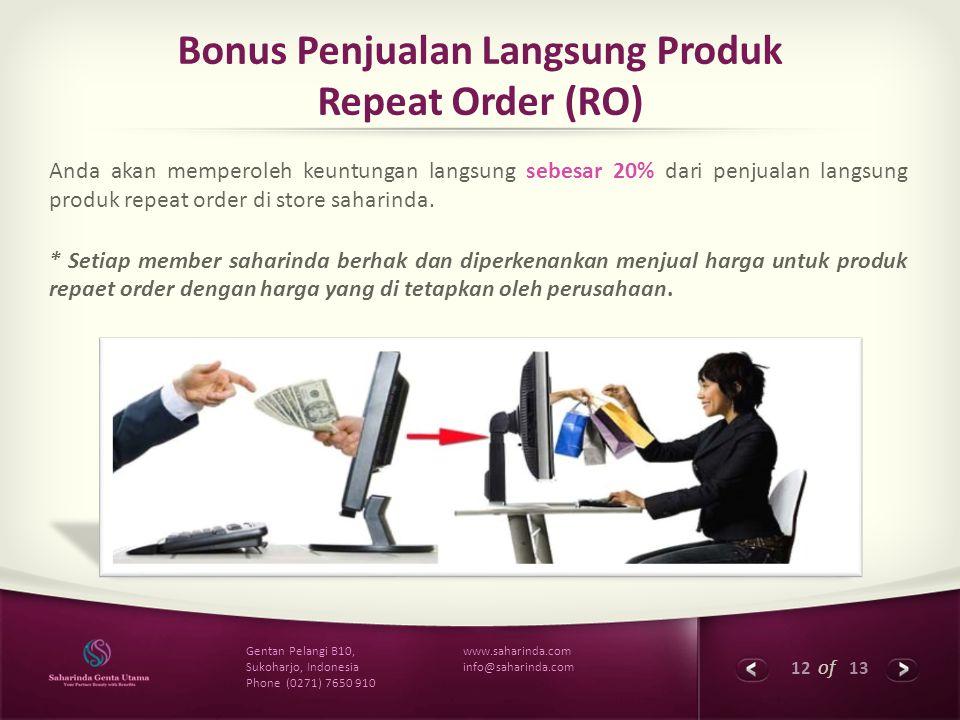 12 of 13 www.saharinda.com info@saharinda.com Gentan Pelangi B10, Sukoharjo, Indonesia Phone (0271) 7650 910 Bonus Penjualan Langsung Produk Repeat Or
