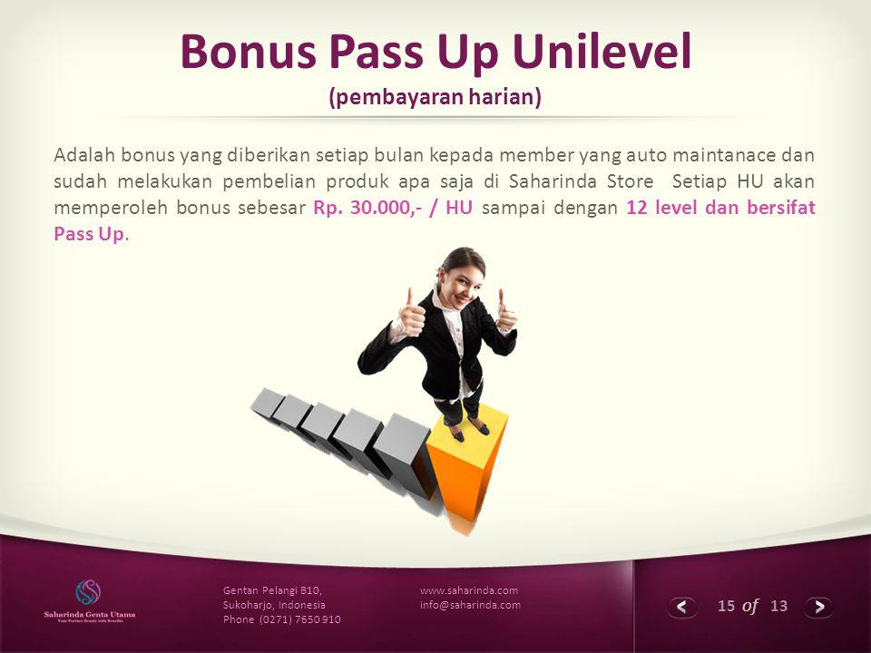 15 of 13 www.saharinda.com info@saharinda.com Gentan Pelangi B10, Sukoharjo, Indonesia Phone (0271) 7650 910 Bonus Pass Up Unilevel (pembayaran harian