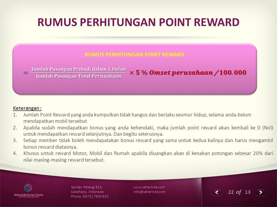 22 of 13 www.saharinda.com info@saharinda.com Gentan Pelangi B10, Sukoharjo, Indonesia Phone (0271) 7650 910 RUMUS PERHITUNGAN POINT REWARD Keterangan
