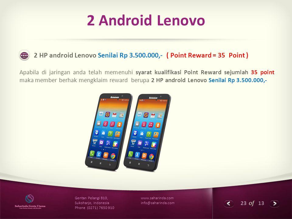 23 of 13 www.saharinda.com info@saharinda.com Gentan Pelangi B10, Sukoharjo, Indonesia Phone (0271) 7650 910 2 Android Lenovo 2 HP android Lenovo Seni