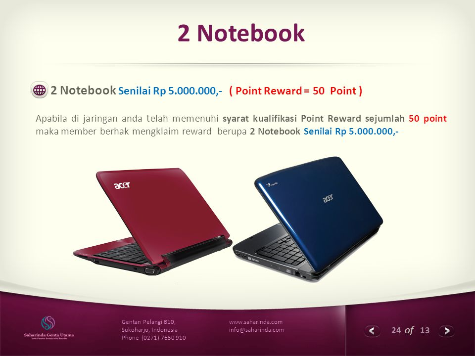 24 of 13 www.saharinda.com info@saharinda.com Gentan Pelangi B10, Sukoharjo, Indonesia Phone (0271) 7650 910 2 Notebook 2 Notebook Senilai Rp 5.000.00