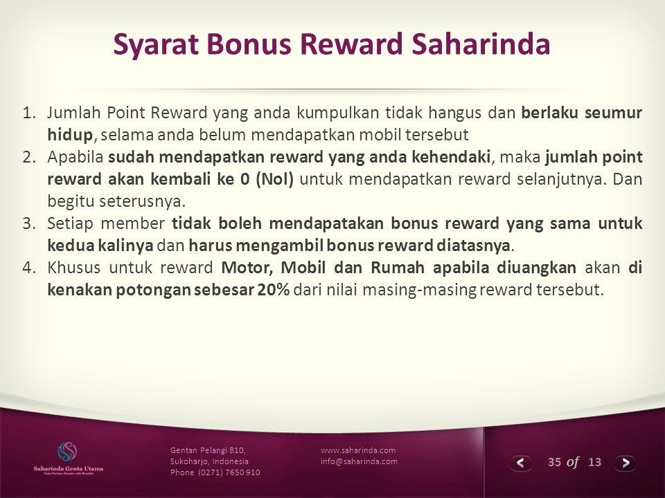35 of 13 www.saharinda.com info@saharinda.com Gentan Pelangi B10, Sukoharjo, Indonesia Phone (0271) 7650 910 Syarat Bonus Reward Saharinda 1.Jumlah Po
