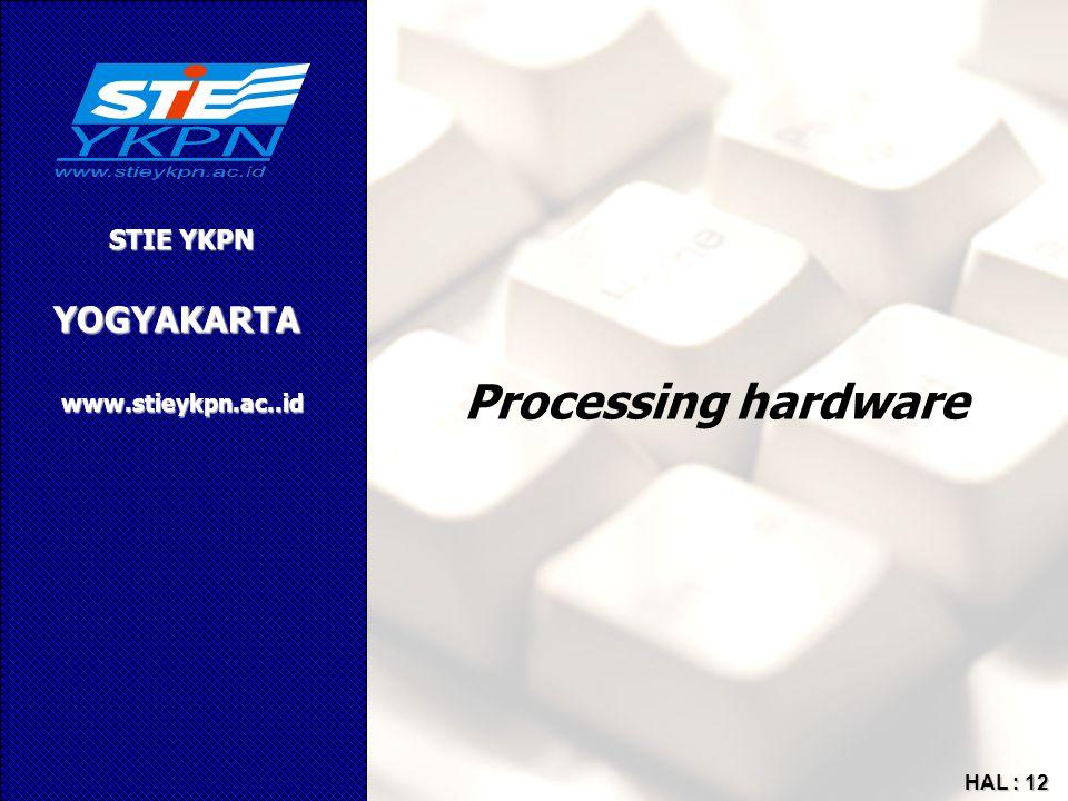 YOGYAKARTA STIE YKPN www.stieykpn.ac..id HAL : 12 Processing hardware