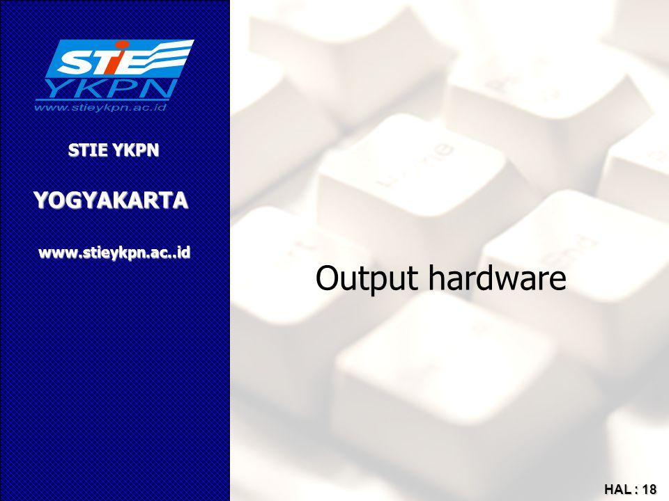 YOGYAKARTA STIE YKPN www.stieykpn.ac..id HAL : 18 Output hardware