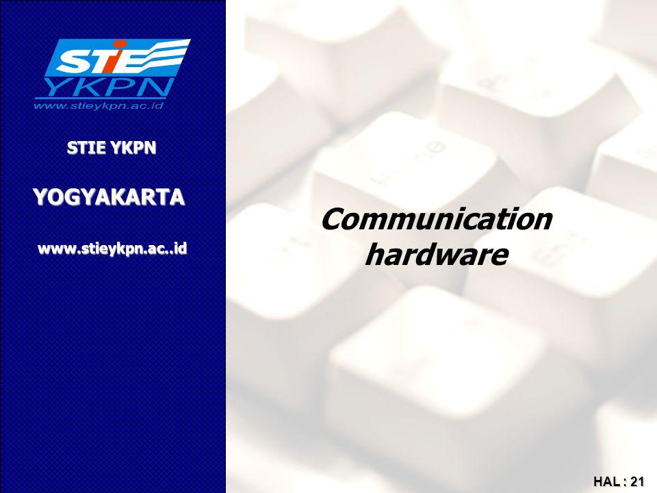 YOGYAKARTA STIE YKPN www.stieykpn.ac..id HAL : 21 Communication hardware