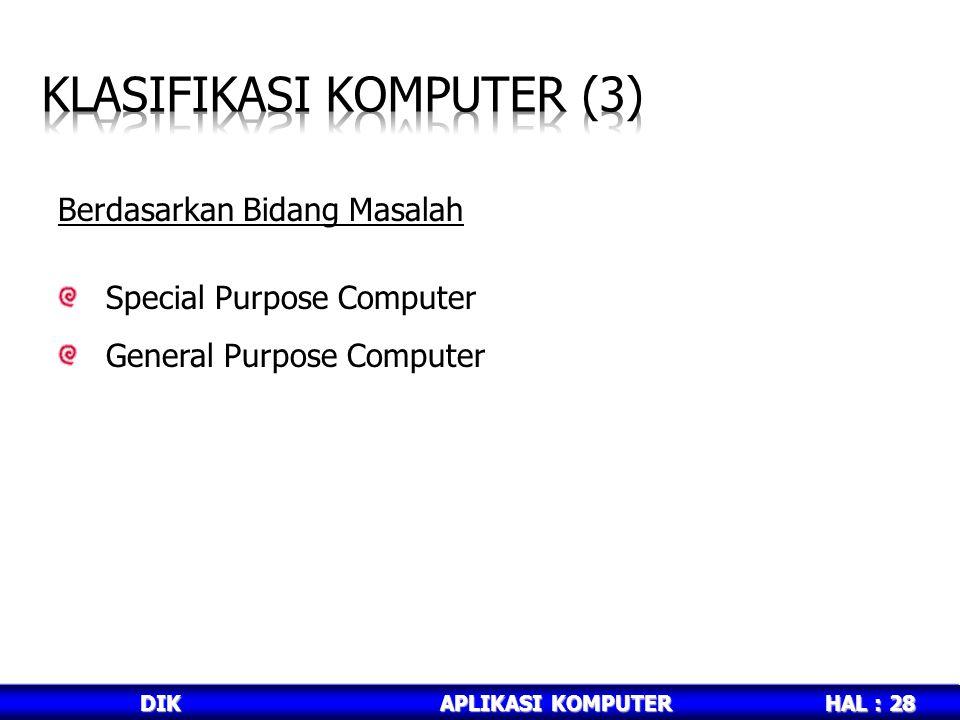 HAL : 28 DIKAPLIKASI KOMPUTER Berdasarkan Bidang Masalah Special Purpose Computer General Purpose Computer