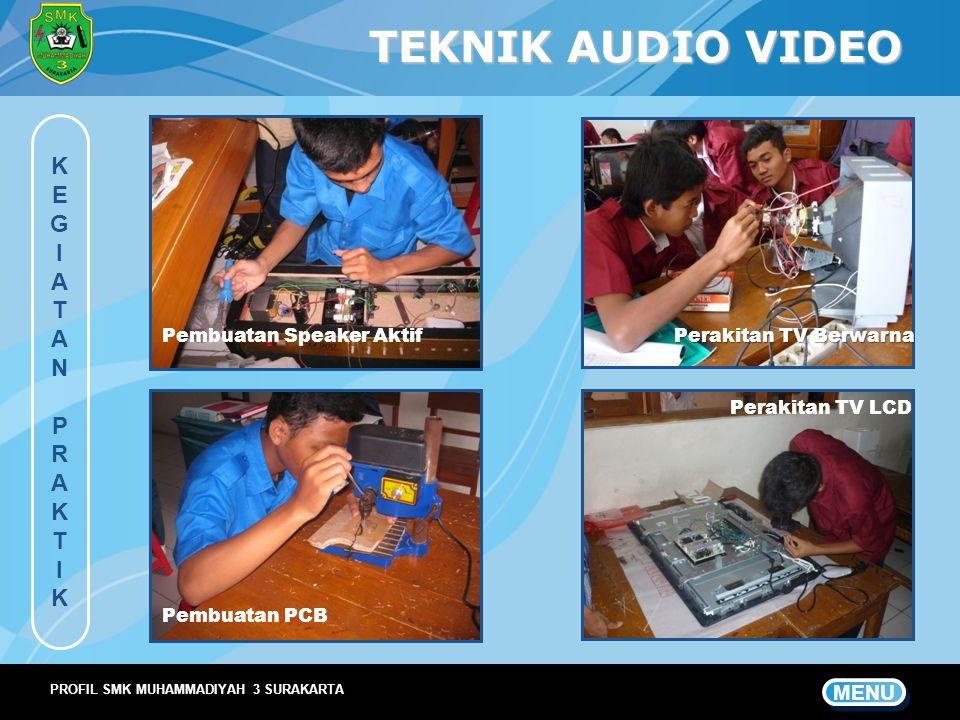 TEKNIK AUDIO VIDEO KEGIATAN PRAKTIKKEGIATAN PRAKTIK MENU PROFIL SMK MUHAMMADIYAH 3 SURAKARTA Pembuatan Speaker Aktif Perakitan TV Berwarna Pembuatan P