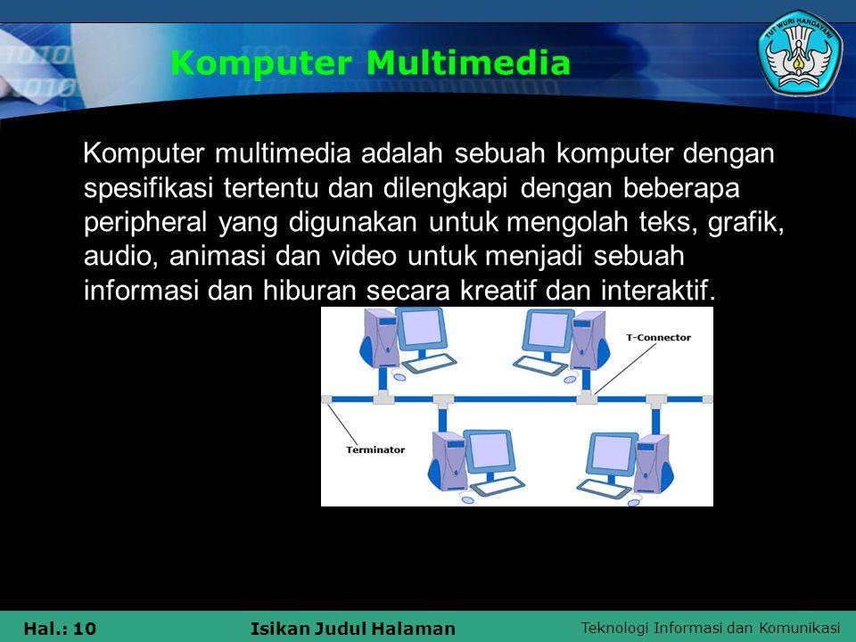 Teknologi Informasi dan Komunikasi Hal.: 9Isikan Judul Halaman  Multimedia dibedakan dari campuran media dalam seni rupa; oleh termasuk audio, misalnya, ia memiliki lingkup yang lebih luas.