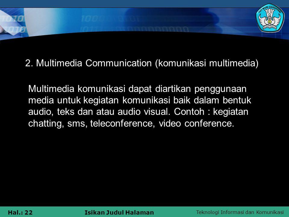 Teknologi Informasi dan Komunikasi Hal.: 21Isikan Judul Halaman 1.