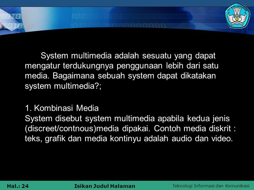 Teknologi Informasi dan Komunikasi Hal.: 23Isikan Judul Halaman SYSTEM MULTIMEDIA