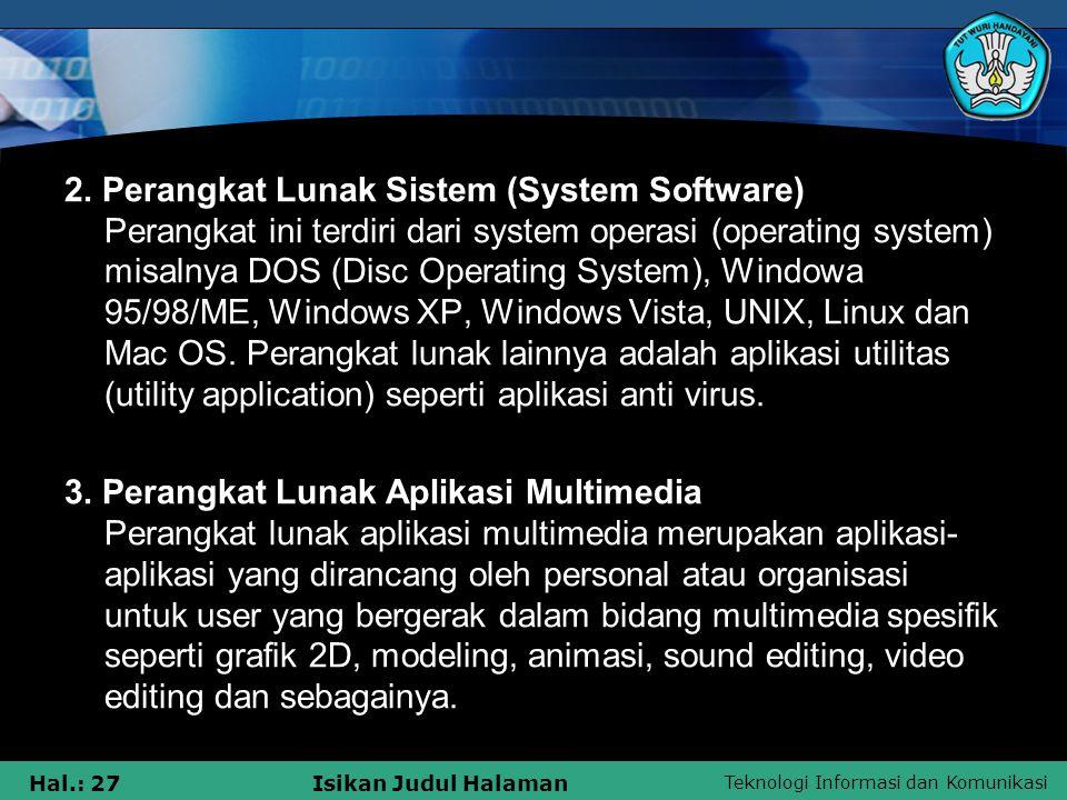Teknologi Informasi dan Komunikasi Hal.: 26Isikan Judul Halaman PERANGKAT LUNAK MULTIMEDIA Perangkat lunak multimedia adalah komponen-komponen dalam data processing system, berupa program-program untuk mengintrol bekerjanya system multimedia.