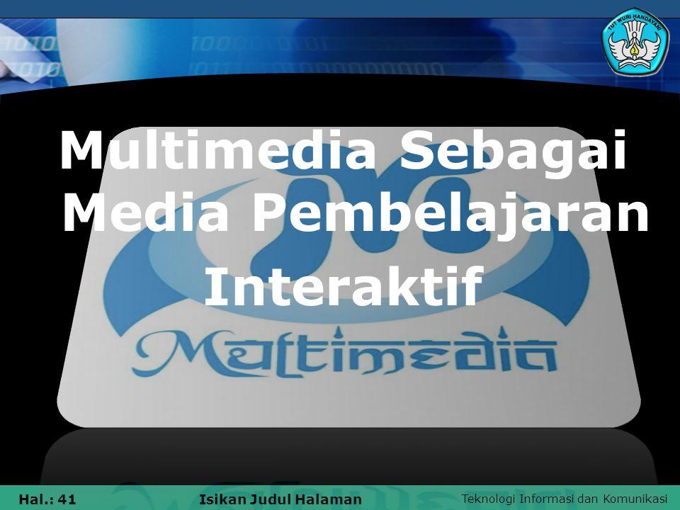 Teknologi Informasi dan Komunikasi Hal.: 40Isikan Judul Halaman 5.