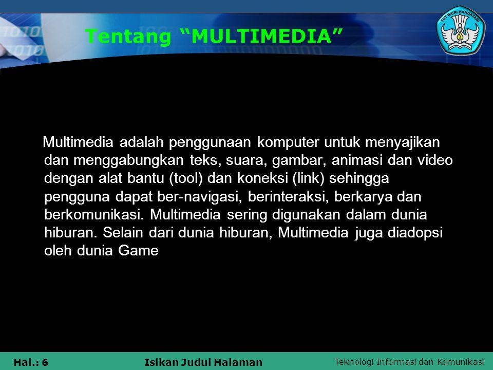 Teknologi Informasi dan Komunikasi Hal.: 5Isikan Judul Halaman MULTIMEDIA ????