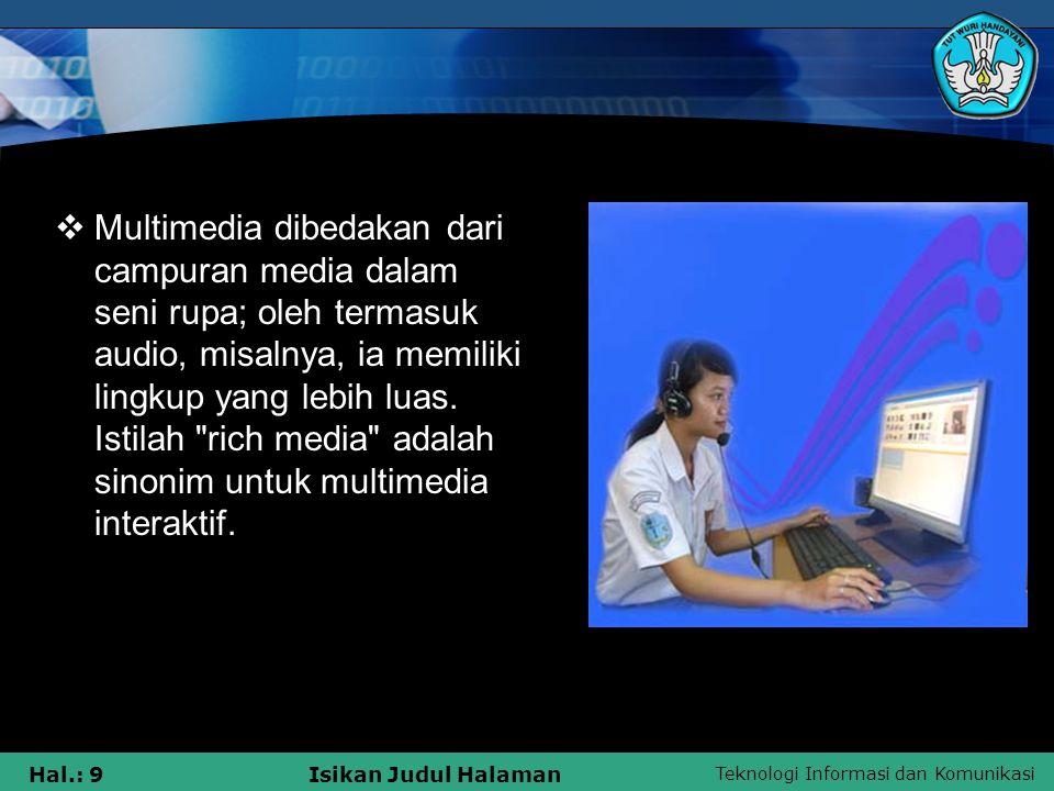 Teknologi Informasi dan Komunikasi Hal.: 8Isikan Judul Halaman Multimedia biasanya direkam dan bermain, ditampilkan atau diakses oleh perangkat pengolahan isi informasi, seperti komputer dan perangkat elektronik, tetapi dapat juga menjadi bagian dari sebuah live performance.