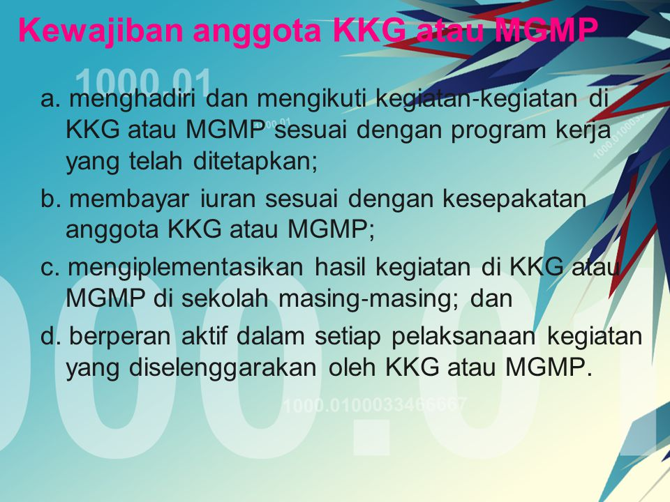 Kewajiban anggota KKG atau MGMP a. menghadiri dan mengikuti kegiatan ‐ kegiatan di KKG atau MGMP sesuai dengan program kerja yang telah ditetapkan; b.