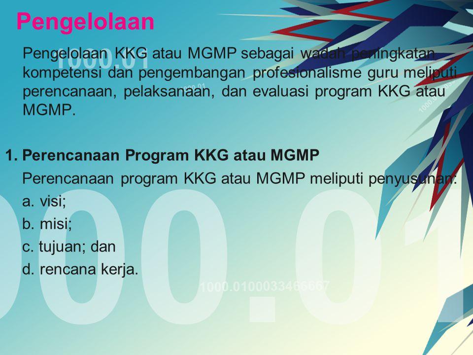 Pengelolaan Pengelolaan KKG atau MGMP sebagai wadah peningkatan kompetensi dan pengembangan profesionalisme guru meliputi perencanaan, pelaksanaan, da