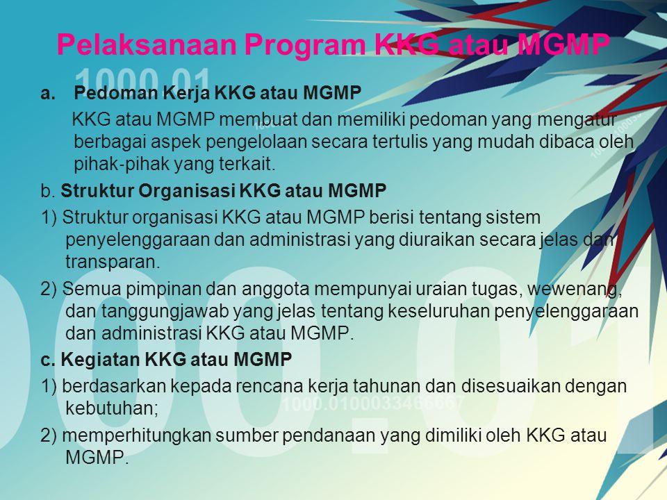 Pelaksanaan Program KKG atau MGMP a.Pedoman Kerja KKG atau MGMP KKG atau MGMP membuat dan memiliki pedoman yang mengatur berbagai aspek pengelolaan se