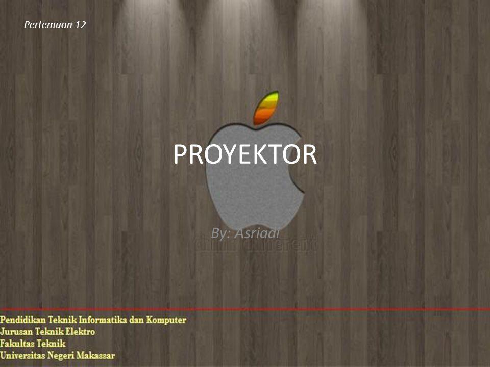 PROYEKTOR By: Asriadi Pertemuan 12
