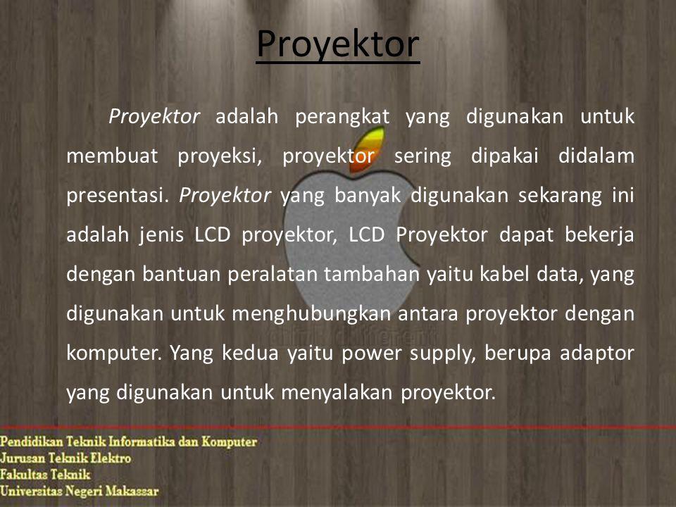 Proyektor Proyektor adalah perangkat yang digunakan untuk membuat proyeksi, proyektor sering dipakai didalam presentasi.