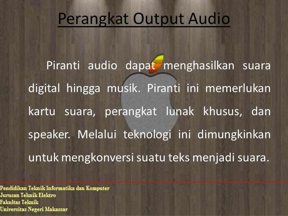 Perangkat Output Audio Piranti audio dapat menghasilkan suara digital hingga musik.
