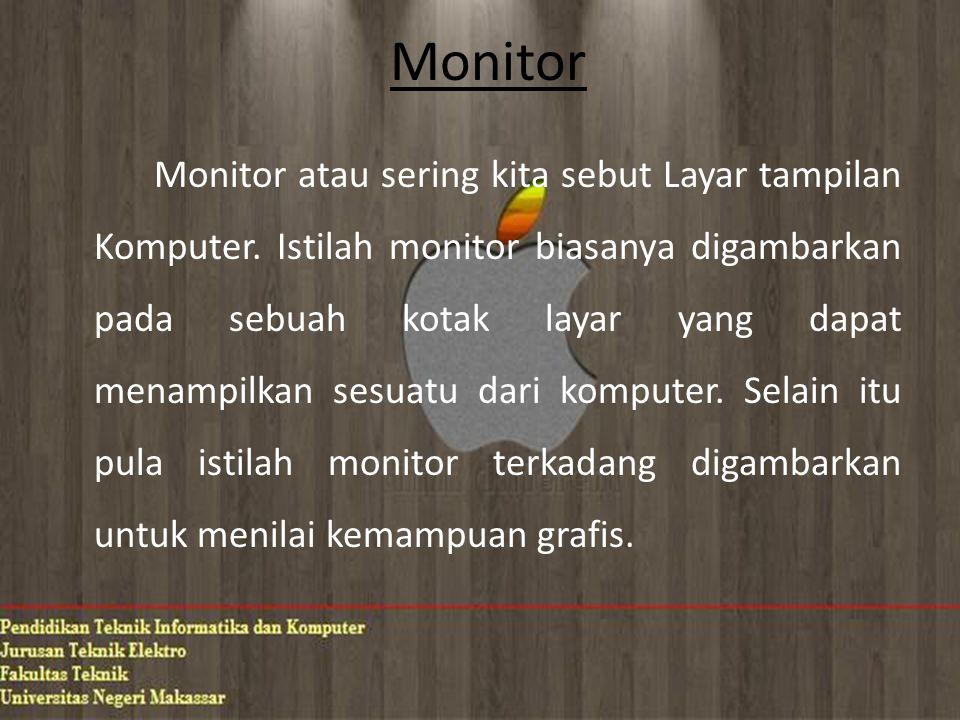 Kelas-kelas Monitor Monitor dapat di bagi menjadi 3 kelas, diantaranya : 1.Monochrome 2.Gray-scale 3.Color