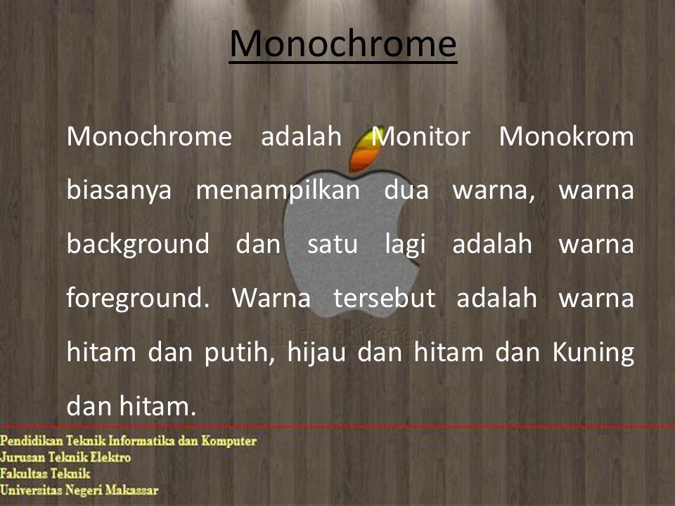 Monochrome Monochrome adalah Monitor Monokrom biasanya menampilkan dua warna, warna background dan satu lagi adalah warna foreground.