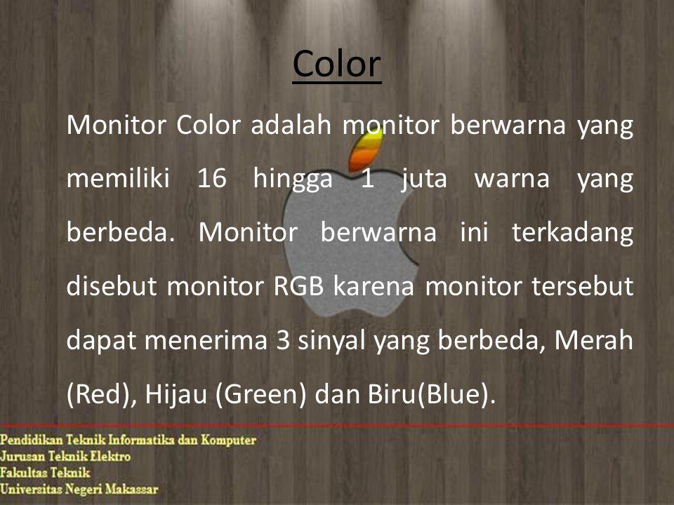 Color Monitor Color adalah monitor berwarna yang memiliki 16 hingga 1 juta warna yang berbeda.