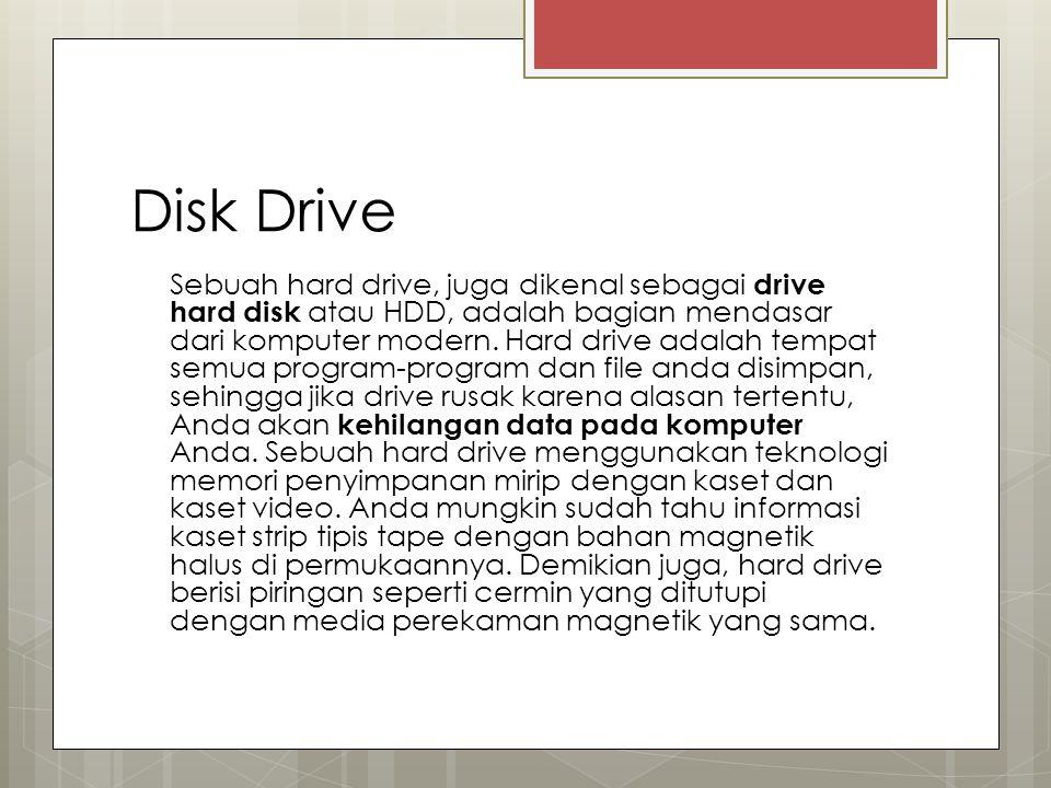 Disk Drive Sebuah hard drive, juga dikenal sebagai drive hard disk atau HDD, adalah bagian mendasar dari komputer modern. Hard drive adalah tempat sem