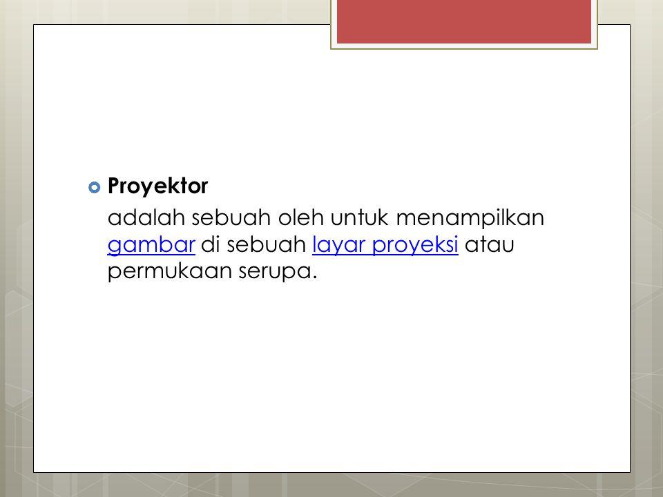  Proyektor adalah sebuah oleh untuk menampilkan gambar di sebuah layar proyeksi atau permukaan serupa. gambarlayar proyeksi