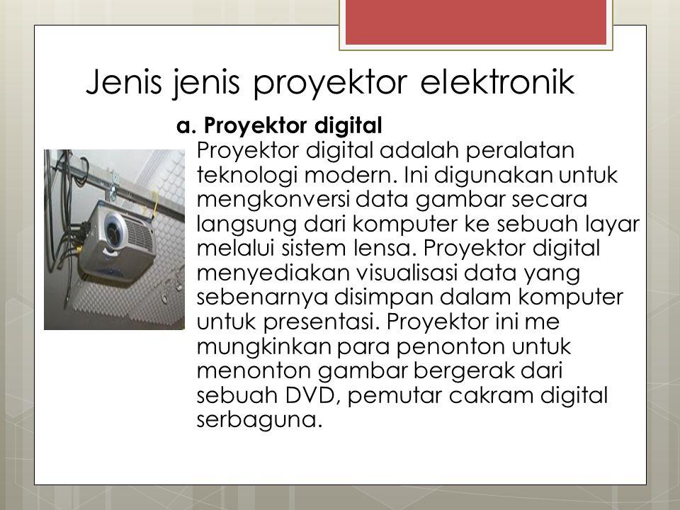 Jenis jenis proyektor elektronik a. Proyektor digital Proyektor digital adalah peralatan teknologi modern. Ini digunakan untuk mengkonversi data gamba