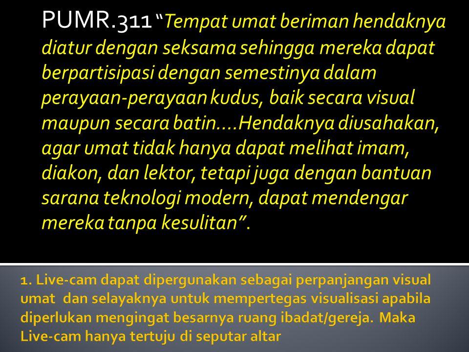 """PUMR.311 """"Tempat umat beriman hendaknya diatur dengan seksama sehingga mereka dapat berpartisipasi dengan semestinya dalam perayaan-perayaan kudus, ba"""