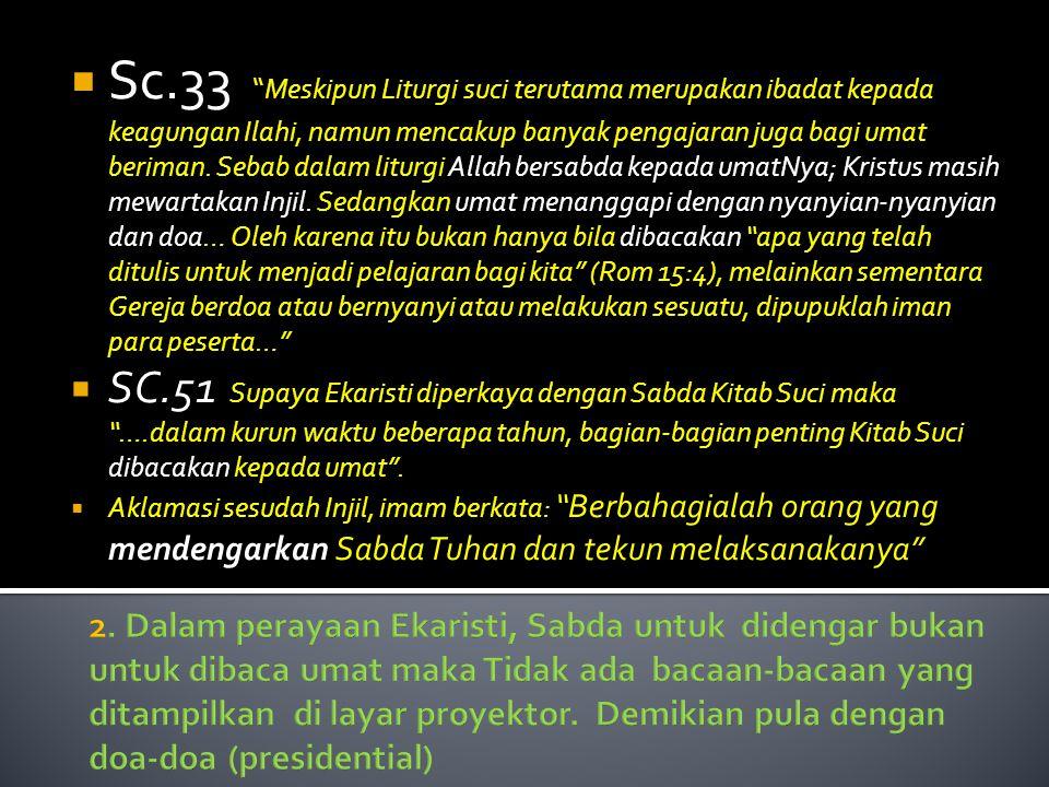 """ Sc.33 """"Meskipun Liturgi suci terutama merupakan ibadat kepada keagungan Ilahi, namun mencakup banyak pengajaran juga bagi umat beriman. Sebab dalam"""