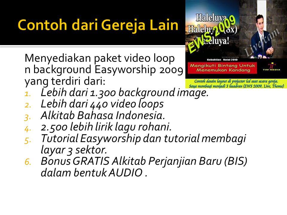 Menyediakan paket video loop n background Easyworship 2009 yang terdiri dari: 1. Lebih dari 1.300 background image. 2. Lebih dari 440 video loops 3. A