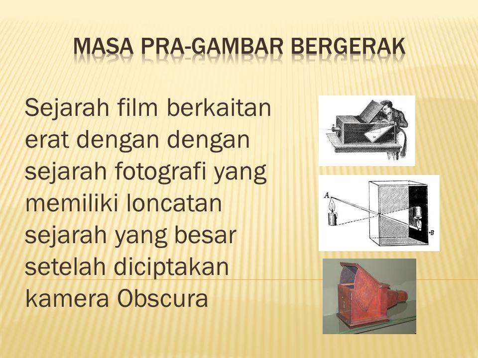 Sejarah film berkaitan erat dengan dengan sejarah fotografi yang memiliki loncatan sejarah yang besar setelah diciptakan kamera Obscura