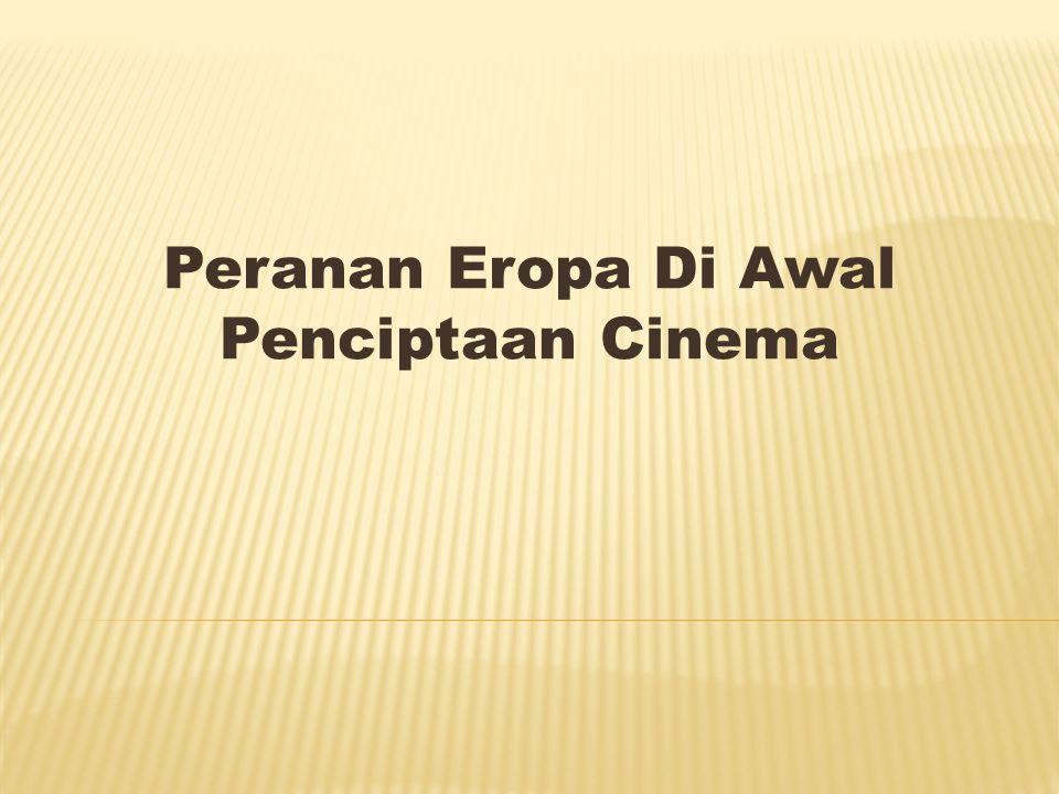 Peranan Eropa Di Awal Penciptaan Cinema