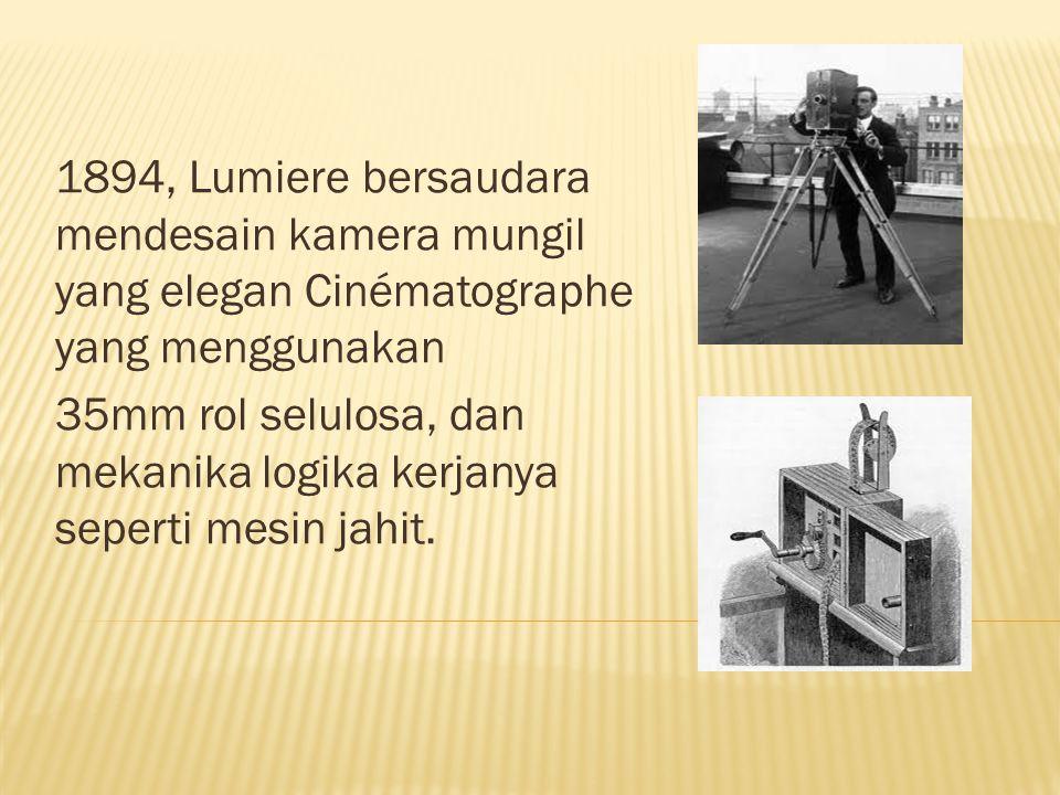 1894, Lumiere bersaudara mendesain kamera mungil yang elegan Cinématographe yang menggunakan 35mm rol selulosa, dan mekanika logika kerjanya seperti mesin jahit.