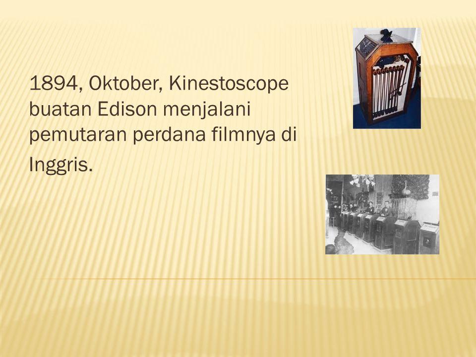 1894, Oktober, Kinestoscope buatan Edison menjalani pemutaran perdana filmnya di Inggris.
