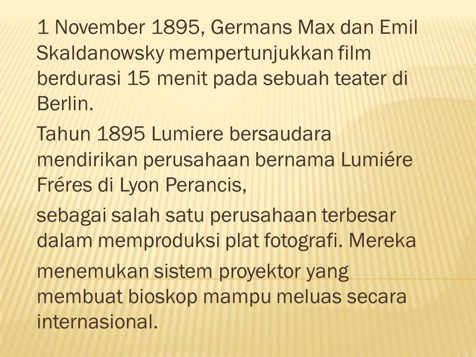 1 November 1895, Germans Max dan Emil Skaldanowsky mempertunjukkan film berdurasi 15 menit pada sebuah teater di Berlin. Tahun 1895 Lumiere bersaudara