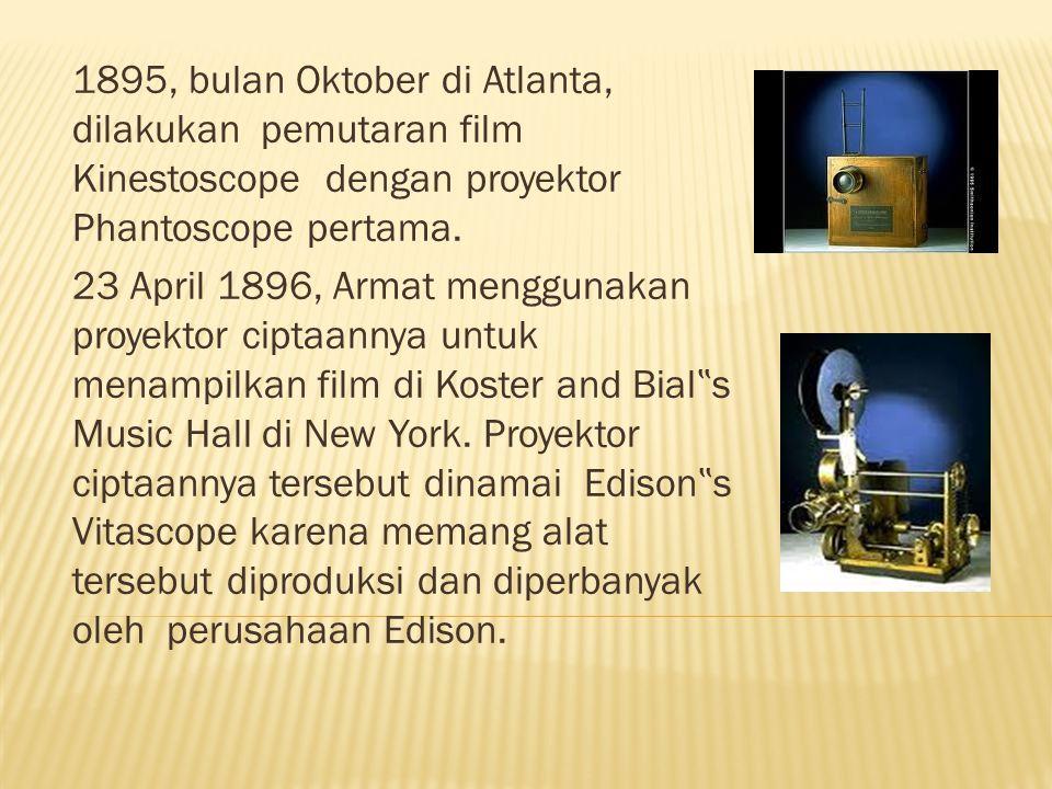 1895, bulan Oktober di Atlanta, dilakukan pemutaran film Kinestoscope dengan proyektor Phantoscope pertama. 23 April 1896, Armat menggunakan proyektor