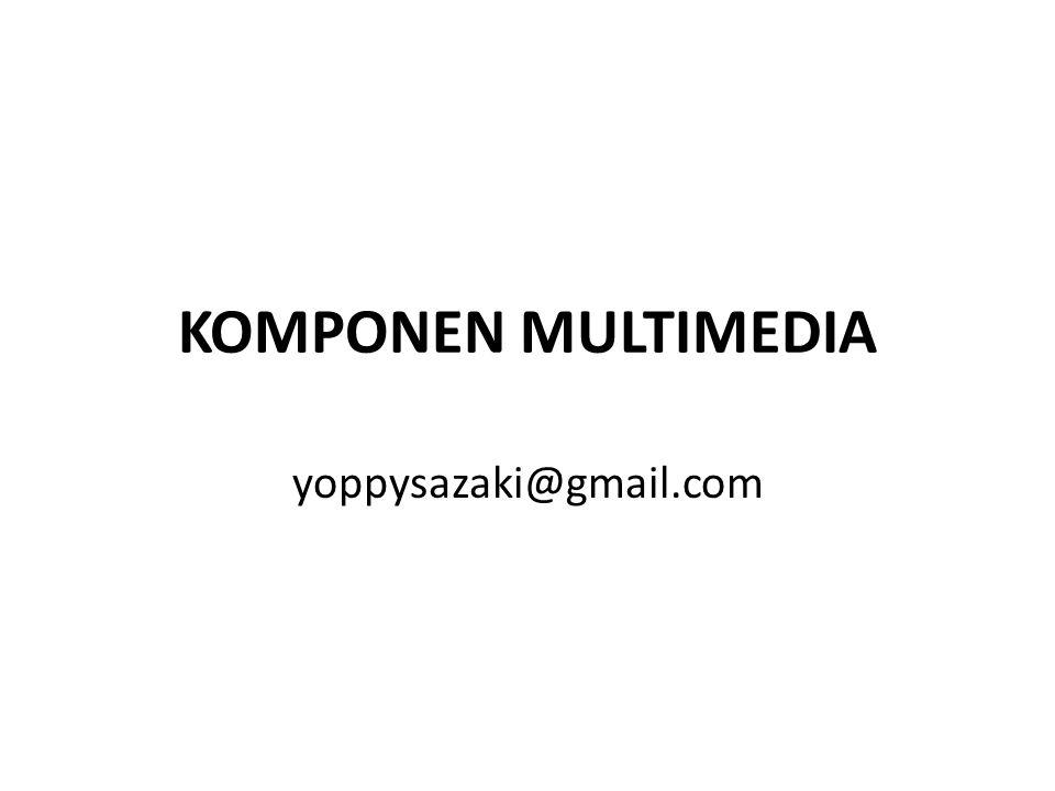 KOMPONEN MULTIMEDIA yoppysazaki@gmail.com