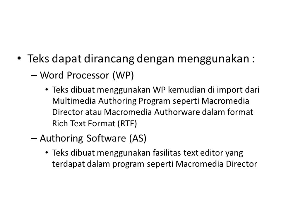 Teks dapat dirancang dengan menggunakan : – Word Processor (WP) Teks dibuat menggunakan WP kemudian di import dari Multimedia Authoring Program sepert