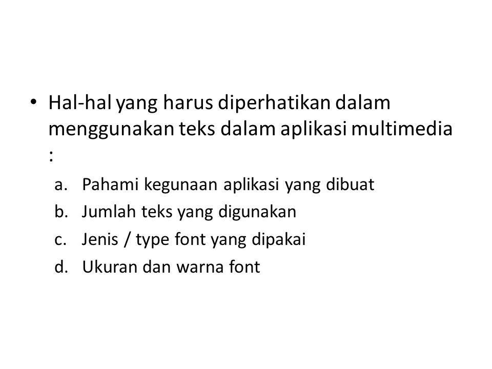 Hal-hal yang harus diperhatikan dalam menggunakan teks dalam aplikasi multimedia : a.Pahami kegunaan aplikasi yang dibuat b.Jumlah teks yang digunakan