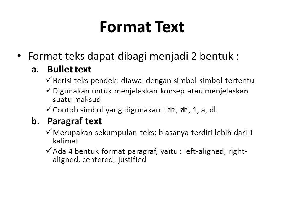 Format Text Format teks dapat dibagi menjadi 2 bentuk : a.Bullet text Berisi teks pendek; diawal dengan simbol-simbol tertentu Digunakan untuk menjela
